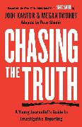 Cover-Bild zu Kantor, Jodi: Chasing the Truth: A Young Journalist's Guide to Investigative Reporting