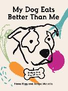 Cover-Bild zu My Dog Eats Better Than Me von Rigg, Fiona