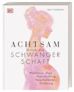 Cover-Bild zu Achtsam durch die Schwangerschaft von Donegan, Tracy