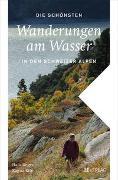 Cover-Bild zu Die schönsten Wanderungen am Wasser in den Schweizer Alpen von Degen, Hans Joachim