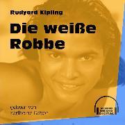 Cover-Bild zu Die weiße Robbe - Das Dschungelbuch, (Ungekürzt) (Audio Download) von Kipling, Rudyard