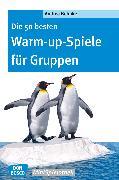 Cover-Bild zu Die 50 besten Warm-up-Spiele für Gruppen - eBook (eBook) von Behnke, Andrea