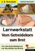"""Cover-Bild zu Lernwerkstatt """"Vom Getreidekorn zum Brot"""" von Rosenwald, Gabriela"""