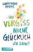 Cover-Bild zu Und vergiss nicht, glücklich zu sein! (eBook) von André, Christophe