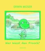 Cover-Bild zu Wer küsst den Frosch? von Moser, Erwin (Illustr.)