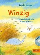 Cover-Bild zu Winzig. Das große Buch vom kleinen Elefanten von Moser, Erwin