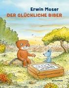 Cover-Bild zu Der glückliche Biber von Moser, Erwin