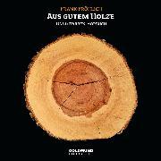 Cover-Bild zu Aus gutem Holze (Audio Download) von Grober, Ulrich