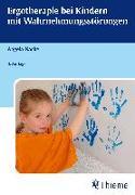 Cover-Bild zu Ergotherapie bei Kindern mit Wahrnehmungsstörungen von Nacke, Angela
