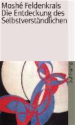 Cover-Bild zu Die Entdeckung des Selbstverständlichen von Feldenkrais, Moshé