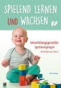 Cover-Bild zu Spielend lernen und wachsen - Entwicklungsgerechte Spielanregungen für Kinder von 0 bis 3 von Hardage, Dörte