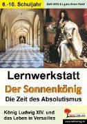 Cover-Bild zu Lernwerkstatt - Der Sonnenkönig' (Ludwig XIV.) Die Zeit des Absolutismus