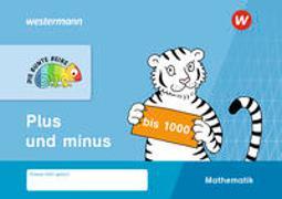 Cover-Bild zu DIE BUNTE REIHE - Mathematik: Plus und minus bis 1000