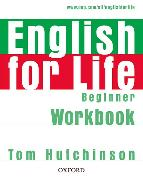 Cover-Bild zu Beginner: English for Life: Beginner: Workbook without Key - English for Life von Hutchinson, Tom