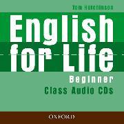 Cover-Bild zu Beginner: English for Life: Beginner: Class Audio CDs - English for Life von Hutchinson, Tom