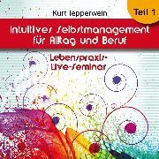 Cover-Bild zu Lebenspraxis-Live-Seminar: Intuitives Selbst-Management für Alltag und Beruf - Teil 1 (Audio Download) von Tepperwein, Kurt (Gelesen)