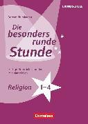 Cover-Bild zu Die besonders runde Stunde - Grundschule, Religion - Klasse 1-4, Fertige Unterrichtsstunden mit Materialien, Kopiervorlagen von Blumhagen, Doreen