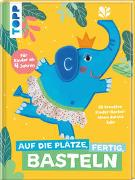 Cover-Bild zu Auf die Plätze, fertig, Basteln von frechverlag