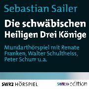 Cover-Bild zu Die schwäbischen Heiligen Könige (Audio Download) von Sailer, Sebastian