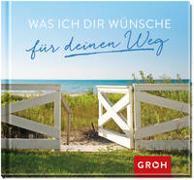 Cover-Bild zu Was ich dir wünsche für deinen Weg von Groh, Joachim (Hrsg.)