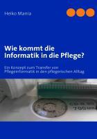 Cover-Bild zu Wie kommt die Informatik in die Pflege? (eBook) von Mania, Heiko