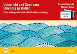 Cover-Bild zu Unterricht und Seminare lebendig gestalten von Sawatzki, Dennis