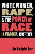 Cover-Bild zu White Women, Rape, and the Power of Race in Virginia, 1900-1960 von Dorr, Lisa Lindquist