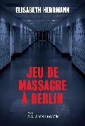 Cover-Bild zu Herrmann, Elisabeth: Jeu de massacre à Berlin (eBook)
