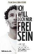 Cover-Bild zu Mebrhatom, Filimon: Ich will doch nur frei sein