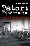 Cover-Bild zu Tatort Kinderheim (eBook) von Weiss, Hans