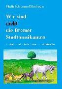 Cover-Bild zu Schumann-Effenberger, Sibylle: Wir sind nicht die Bremer Stadtmusikanten