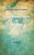 Cover-Bild zu Trummer, Daniela Elena: Eine kleine Welt in Stücken (eBook)