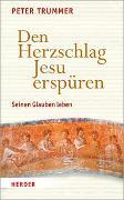 Cover-Bild zu Trummer, Peter: Den Herzschlag Jesu erspüren