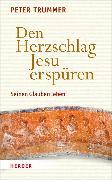 Cover-Bild zu Trummer, Peter: Den Herzschlag Jesu erspüren (eBook)