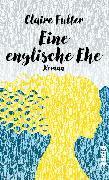 Cover-Bild zu Fuller, Claire: Eine englische Ehe (eBook)