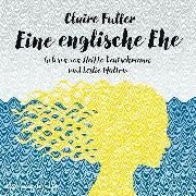 Cover-Bild zu Fuller, Claire: Eine englische Ehe (Audio Download)