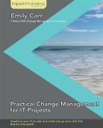 Cover-Bild zu Carr, Emily: Practical Change Management for IT Projects (eBook)