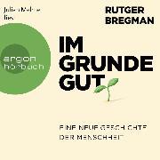 Cover-Bild zu Bregman, Rutger: Im Grunde gut - Eine neue Geschichte der Menschheit (Ungekürzte Lesung) (Audio Download)