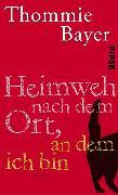 Cover-Bild zu Bayer, Thommie: Heimweh nach dem Ort, an dem ich bin (eBook)