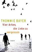 Cover-Bild zu Bayer, Thommie: Vier Arten, die Liebe zu vergessen (eBook)