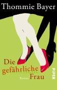 Cover-Bild zu Bayer, Thommie: Die gefährliche Frau (eBook)