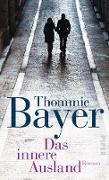 Cover-Bild zu Bayer, Thommie: Das innere Ausland (eBook)