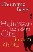 Cover-Bild zu Bayer, Thommie: Heimweh nach dem Ort, an dem ich bin