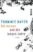 Cover-Bild zu Bayer, Thommie: Die kurzen und die langen Jahre