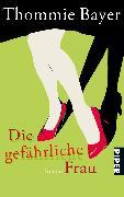 Cover-Bild zu Bayer, Thommie: Die gefährliche Frau