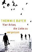 Cover-Bild zu Bayer, Thommie: Vier Arten, die Liebe zu vergessen