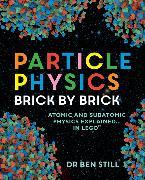 Cover-Bild zu Still, Ben: Particle Physics Brick by Brick