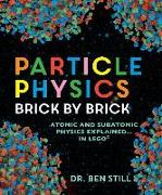 Cover-Bild zu Still, Ben: Particle Physics Brick by Brick: Atomic and Subatomic Physics Explained... in Lego