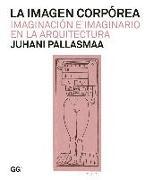 Cover-Bild zu Pallasmaa, Juhani: La Imagen Corpórea: Imaginación E Imaginario En La Arquitectura