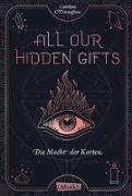 Cover-Bild zu O'Donoghue, Caroline: All our hidden gifts - Die Macht der Karten (All our hidden gifts 1)